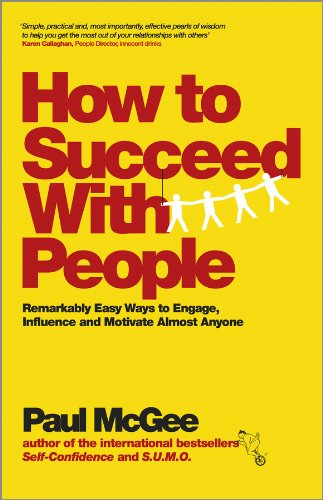 How to Succeed with People: Remarkably Easy Ways to Engage, Influence and Motivate Almost Anyone Cover