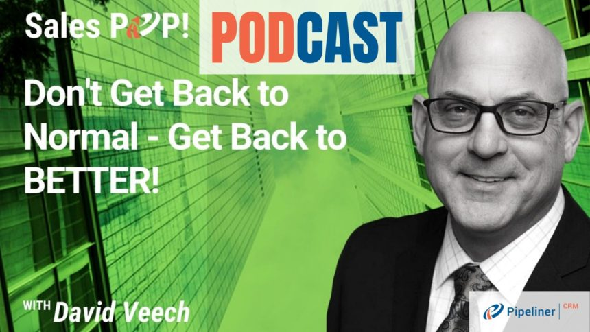 🎧  Don't Get Back to Normal – Get Back to BETTER!