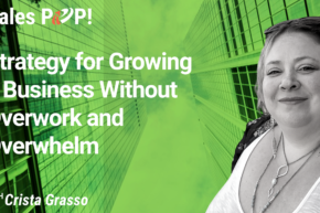 Strategy for Growing a Business without Overwork and Overwhelm (video)