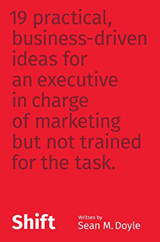 Shift: 19 Practical, Business-Driven Ideas for an Executive in Charge of Marketing but Not Trained for the Task Cover