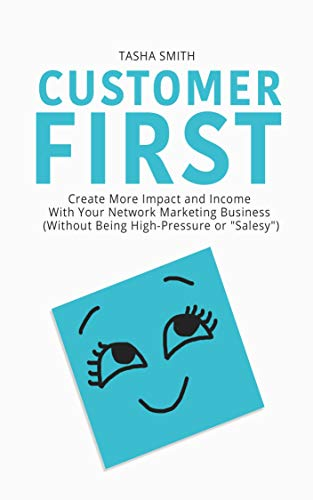 ustomer First: Create More Impact and Income with Your Network Marketing Business Cover