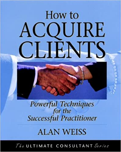 How to Acquire Clients: Powerful Techniques for the Successful Practitioner Cover