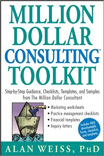 Million Dollar Consulting Toolkit: Step-by-Step Guidance, Checklists, Templates, and Samples from The Million Dollar Consultant Cover