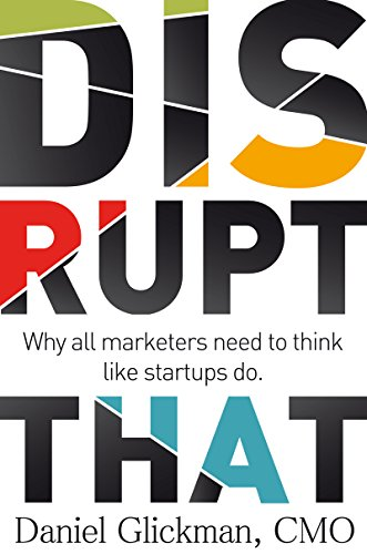 Disrupt That: Why all marketers need to think like startups do. Cover