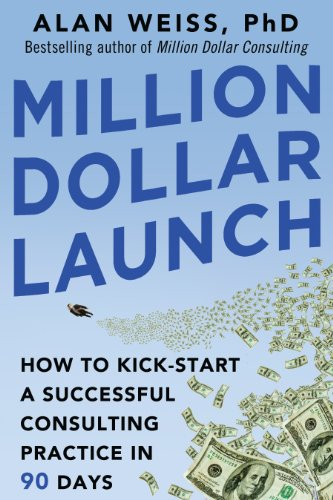 Million Dollar Launch: How to Kick-start a Successful Consulting Practice in 90 Days Cover