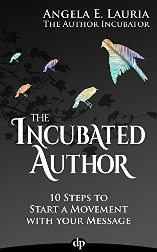 The Incubated Author: 10 Steps to Start a Movement with Your Message Cover