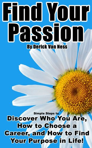 Find Your Passion: Simple Steps to Discover Who You Are, How to Choose a Career, and How to Find Your Purpose in Life! Cover