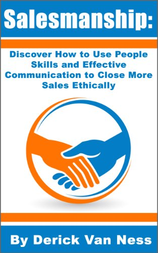 Salesmanship: Discover How to Use People Skills and Effective Communication to Close More Sales Ethically Cover
