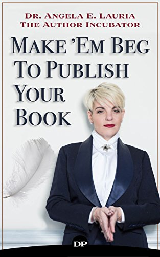 Make 'Em Beg to Publish Your Book: How to Reach a Larger Audience & Make a Full-Time Income in the Extremely Overcrowded World of Personal Development Cover