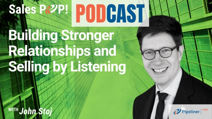 🎧   Building Stronger Relationships and Selling by Listening