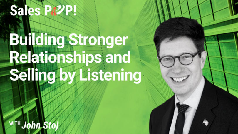 Building Stronger Relationships and Selling by Listening (video)