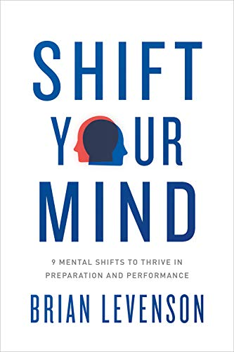 Shift Your Mind: 9 Mental Shifts to Thrive in Preparation and Performance Cover