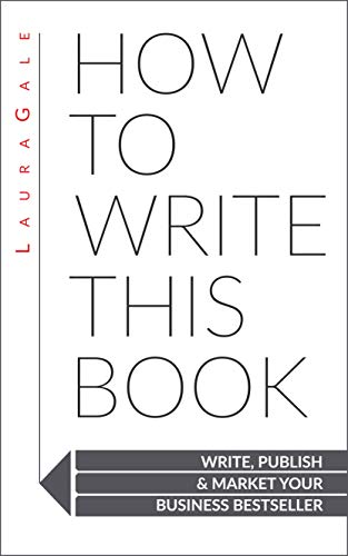 How To Write This Book: Write, Publish & Market Your Business Bestseller Cover