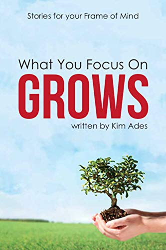 What You Focus On Grows: Stories for your Frame of Mind Cover