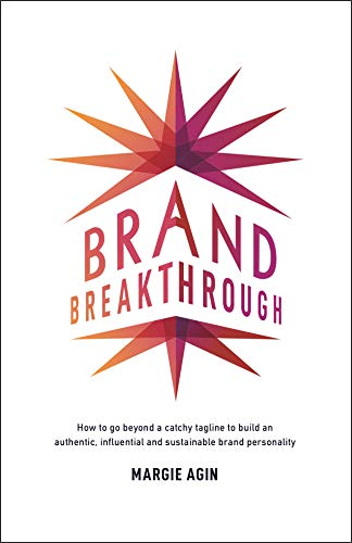 Brand Breakthrough: How to Go Beyond a Catchy Tagline to Build an Authentic, Influential and Sustainable Brand Personality Cover