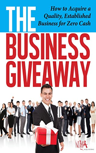 The Business Giveaway: How To Acquire A Quality, Established Business For Zero Cash Cover