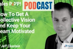 🎧  How To Get A Collective Vision and Keep Your Team Motivated