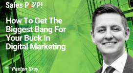 How To Get The Biggest Bang For Your Buck In Digital Marketing (video)