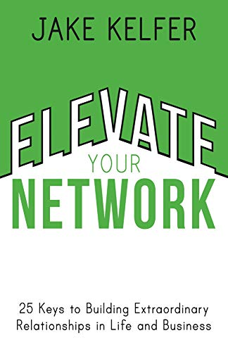 Elevate Your Network: 25 Keys to Building Extraordinary Relationships in Life and Business Cover