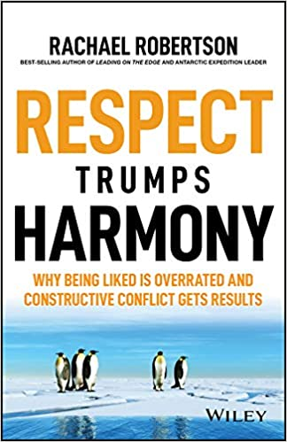 Respect Trumps Harmony: Why being liked is overrated and constructive conflict gets results Cover