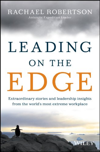Leading on the Edge: Extraordinary Stories and Leadership Insights from The World's Most Extreme Workplace Cover