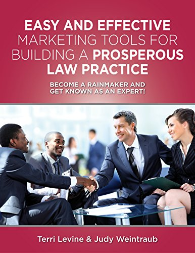 Easy And Effective Marketing Tools For Building A Prosperous Law Practice: Become A Rainmaker And Get Known As An Expert Cover