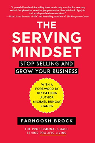 The Serving Mindset: Stop Selling and Grow Your Business Cover