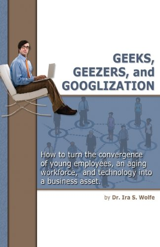 Geeks, Geezers, and Googlization: How to Manage the Tired, the Wired, and Technology Cover