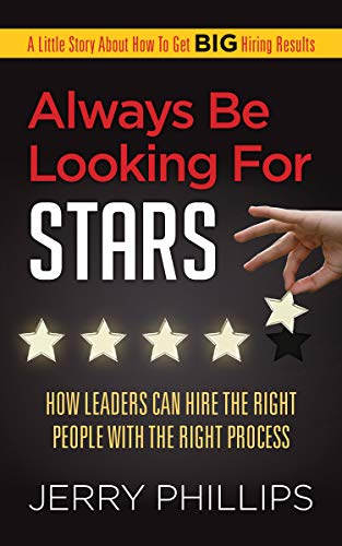 Always Be Looking for Stars: How Leaders Can Hire the Right People with the Right Process Cover