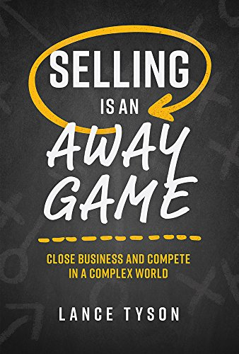 Selling Is An Away Game: Close Business And Compete In A Complex World Cover