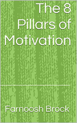 The 8 Pillars of Motivation: How to Move Away from Fear and Achieve Your Greatness Cover