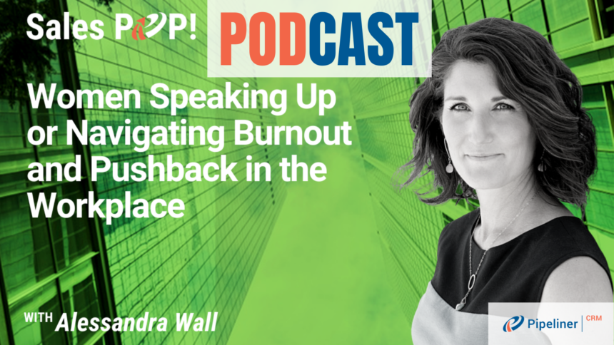 🎧   Women Speaking Up or Navigating Burnout and Pushback in the Workplace