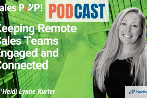 🎧   Keeping Remote Sales Teams Engaged and Connected