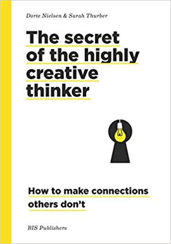 Secrets of the Highly Creative Thinker: How to Make Connections Others Don't Cover