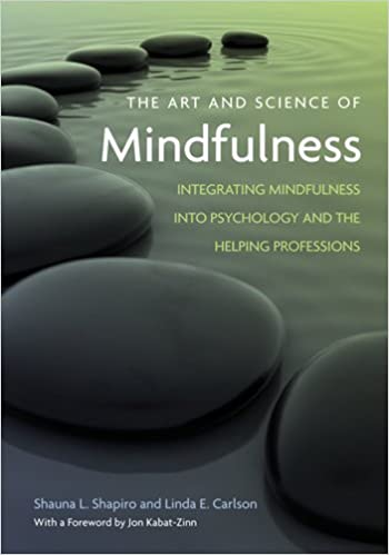 The Art and Science of Mindfulness: Integrating Mindfulness into Psychology and the Helping Professions Cover