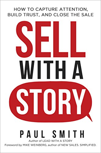 Sell with a Story: How to Capture Attention, Build Trust, and Close the Sale Cover