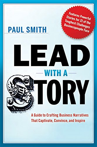 Lead with a Story: A Guide to Crafting Business Narratives That Captivate, Convince, and Inspire Cover