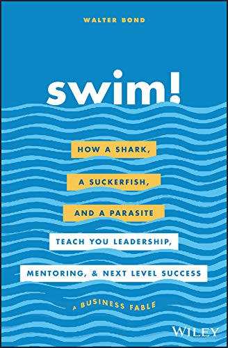 Swim!: How a Shark, a Suckerfish, and a Parasite Teach You Leadership, Mentoring, and Next Level Success Cover