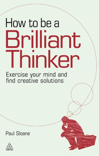 How to be a Brilliant Thinker: Exercise Your Mind and Find Creative Solutions Cover