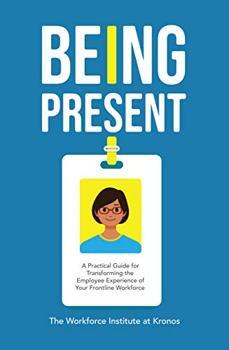 Being Present: A Practical Guide for Transforming the Employee Experience of Your Frontline Workforce Cover