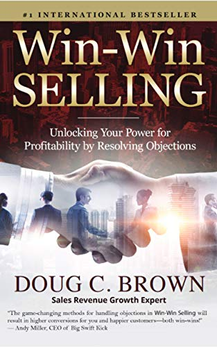 Win-Win Selling: Unlocking Your Power for Profitability by Resolving Objections Cover