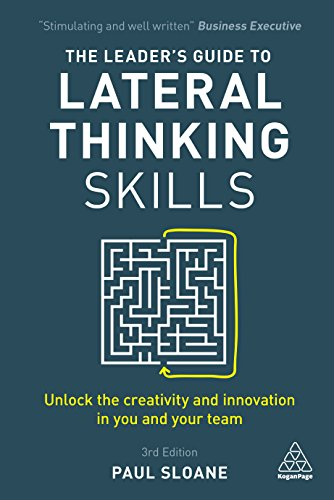 The Leader's Guide to Lateral Thinking Skills: Unlock the Creativity and Innovation in You and Your Team Cover