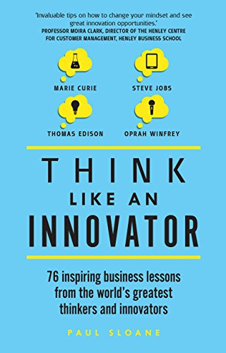 Think Like An Innovator: 76 inspiring business lessons from the world's greatest thinkers and innovators Cover