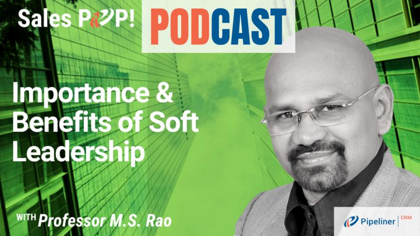 🎧  Importance & Benefits of Soft Leadership