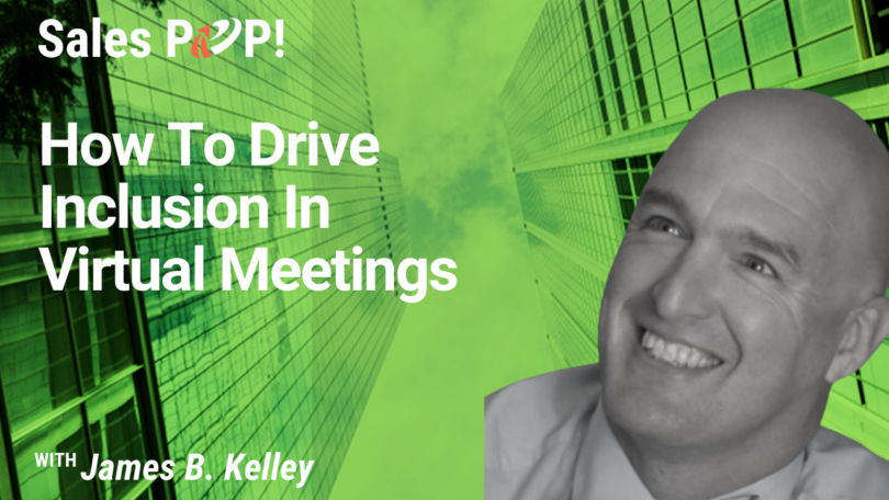 How To Drive Inclusion In Virtual Meetings (video)