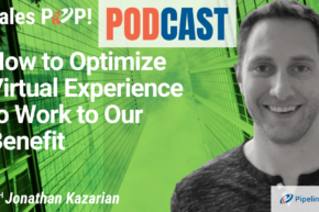 🎧  How to Optimize Virtual Experience to Work to Our Benefit