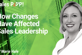 How Changes Have Affected Sales Leadership (video)