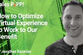 How to Optimize Virtual Experience to Work to Our Benefit (video)