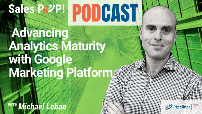 🎧  Advancing Analytics Maturity with Google Marketing Platform
