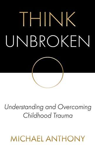 Think Unbroken: Understanding and Overcoming Childhood Trauma Cover